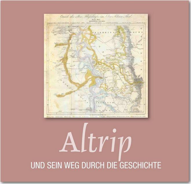Altrip und sein Weg durch die Geschichte - Ortschronik zum 1650-jährigen Gemeindejubiläum